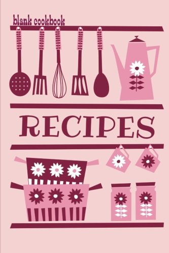 9781500527037: Blank Cookbook Recipes: Formatted To Help You Organize Your Recipes - Pink Cover (Blank Recipe Book)