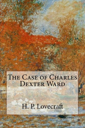 9781500527280: The Case of Charles Dexter Ward