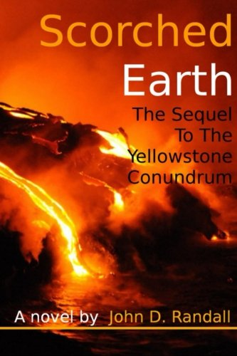 9781500528041: Scorched Earth--the Sequel to The Yellowstone Conundrum (Is this it?) (Volume 2)