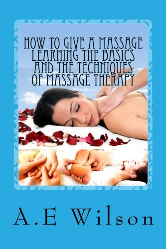 9781500529987: How to Give a Massage Learning The Basics and The Techniques of Massage Therapy