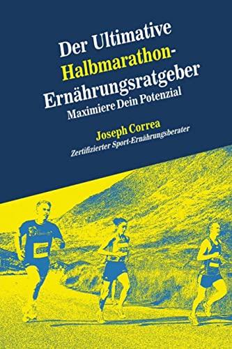 9781500530624: Der Ultimative Halbmarathon-Ernahrungsratgeber: Maximiere Dein Potenzial (German Edition)