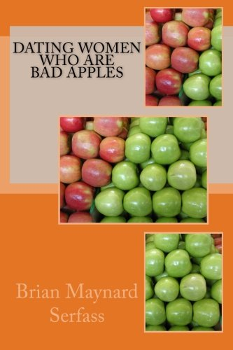 9781500530921: Dating Women Who Are Bad Apples