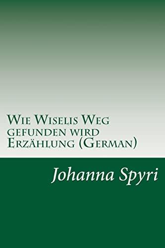 9781500532505: Wie Wiselis Weg gefunden wird Erzählung (German)