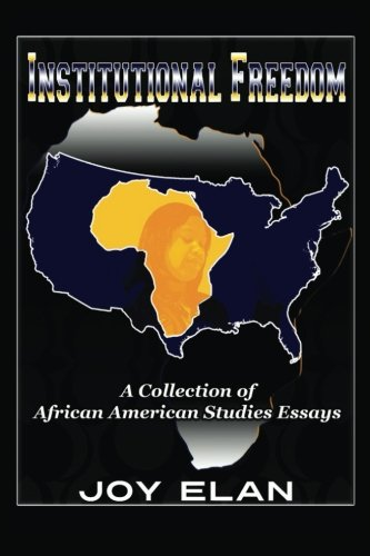 Institutional Freedom: A Collection of African American Studies Essays: Joy Elan