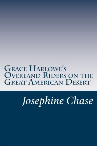 Grace Harlowe s Overland Riders on the: Josephine Chase
