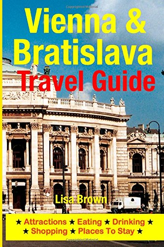 9781500534943: Vienna & Bratislava Travel Guide: Attractions, Eating, Drinking, Shopping & Places To Stay