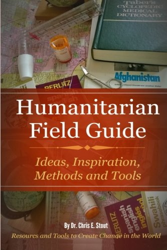 9781500535070: Humanitarian Field Guide: Ideas, Inspiration, Methods and Tools: Resources and Tools to Create Change in the World