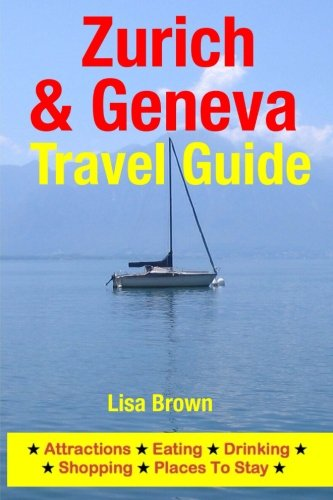 9781500535148: Zurich & Geneva Travel Guide: Attractions, Eating, Drinking, Shopping & Places To Stay