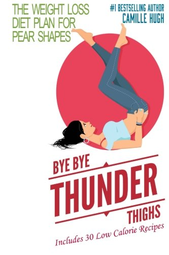 9781500535940: Bye Bye Thunder Thighs: The Weight Loss Diet Plan for Pear Shapes