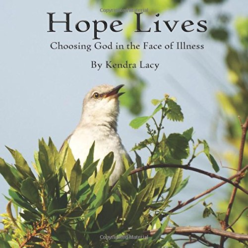 9781500536657: Hope Lives: Choosing God in the Face of Illness