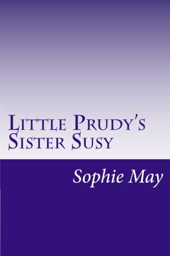 Little Prudy's Sister Susy: May, Sophie