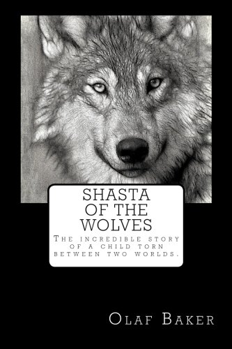 Shasta of the Wolves: The incredible story: Olaf Baker