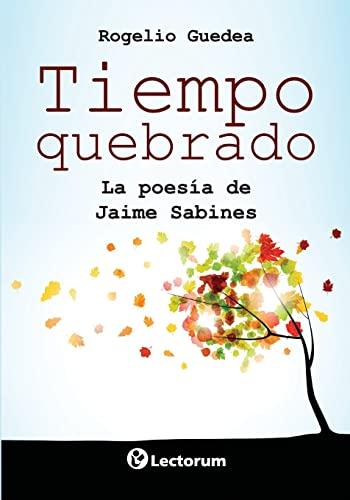 Tiempo Quebrado: La Poesia de Jaime Sabines: Instituto Nacional De