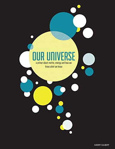 9781500538941: Our Universe: A Primer About Matter, Energy, and How We Know What We Know