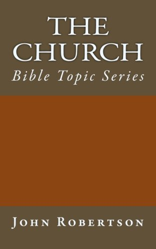 9781500540067: The Church: Bible Topic Series (Robertson's Notes)