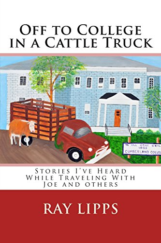 Off to College in a Cattle Truck: Stories I've Heard While Traveling With Joe and others: Ray ...