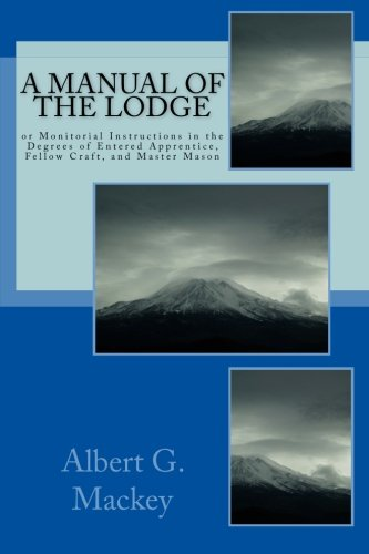 A Manual of the Lodge: Or Monitorial: Mackey, Albert G.
