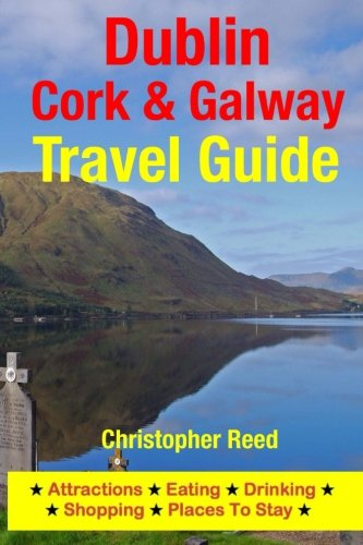 9781500545871: Dublin, Cork & Galway Travel Guide: Attractions, Eating, Drinking, Shopping & Places To Stay