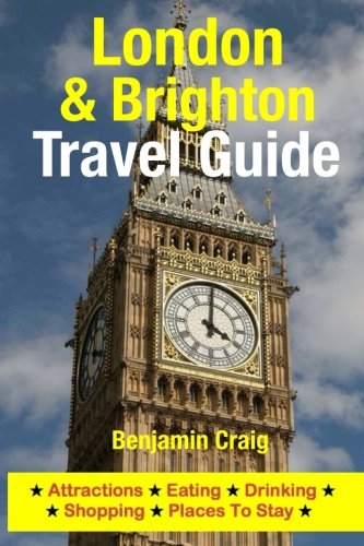 London & Brighton Travel Guide: Attractions, Eating, Drinking, Shopping & Places To Stay: ...