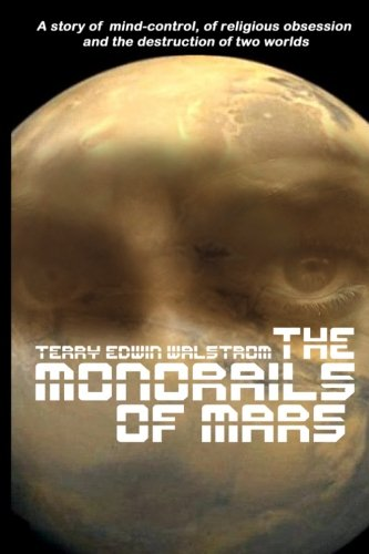 9781500547363: The Monorails of Mars: A Story of Mind-Control, of Religious Obsession and the Destruction of Two Worlds