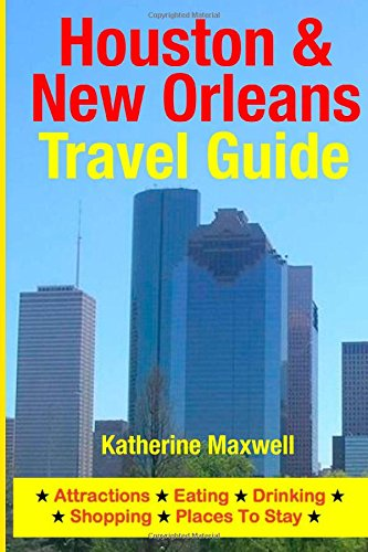 9781500548407: Houston & New Orleans Travel Guide: Attractions, Eating, Drinking, Shopping & Places To Stay