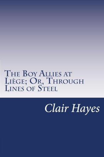 9781500548766: The Boy Allies at Liège; Or, Through Lines of Steel