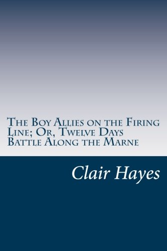 9781500549152: The Boy Allies on the Firing Line; Or, Twelve Days Battle Along the Marne
