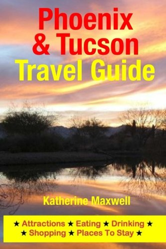 9781500549343: Phoenix & Tucson Travel Guide: Attractions, Eating, Drinking, Shopping & Places To Stay