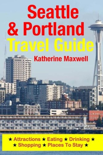9781500549541: Seattle & Portland Travel Guide: Attractions, Eating, Drinking, Shopping & Places To Stay