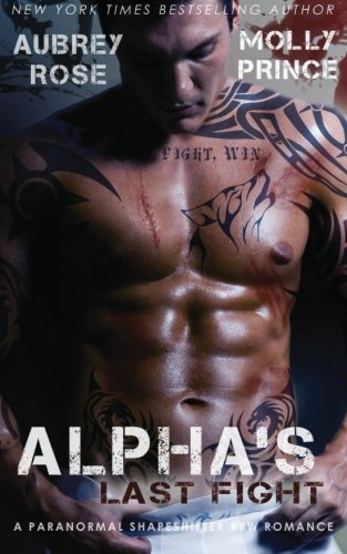 Alpha's Last Fight: A Paranormal Shapeshifter BBW Romance: Rose, Aubrey; Prince, Molly