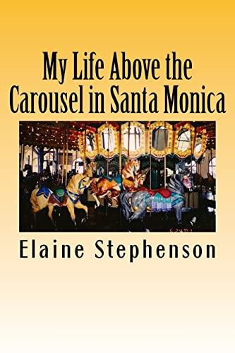 My Life Above the Carousel in Santa Monica: Elaine Jones Stephenson