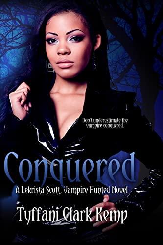 9781500553807: Conquered: A LeKrista Scott, Vampire Hunted Novel (Volume 3)