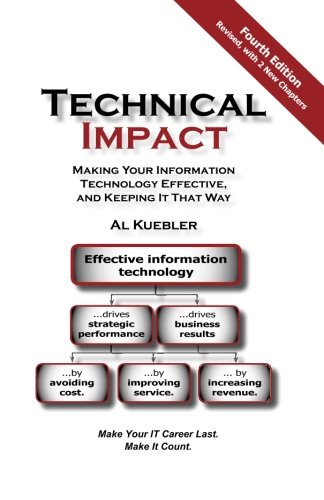 9781500555788: Technical Impact: Making Your Information Technology Effective, and Keeping It That Way