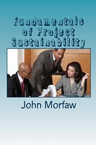 Fundamentals of Project Sustainability Strategies, Processes and: Mr. John N.