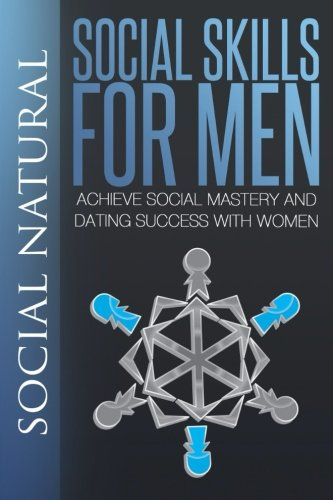 9781500556495: Social Skills For Men: Achieve Social Mastery and Dating Success with Women