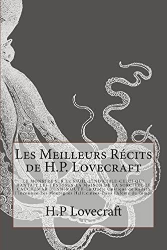 9781500558482: Les Meilleurs Récits de H.P. Lovecraft: LE MONSTRE SUR LE SEUIL-L'INDICIBLE-CELUI QUI HANTAIT LES TÉNÈBRES-LA MAISON DE LA SORCIÈRE- LE CAUCHEMAR ... l'Abîme du Temps (French Edition)