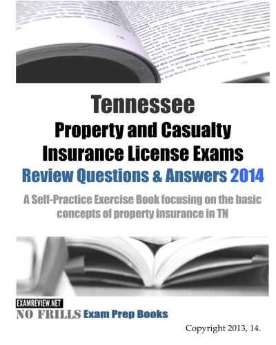 9781500559120: Tennessee Property and Casualty Insurance License Exams Review Questions & Answers 2014 A Self-Practice Exercise Book focusing on the basic concepts ... basic concepts of property insurance in TN