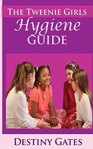 The Tweenie Girls Hygiene Guide: Gates, Destiny