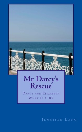 Mr Darcy's Rescue: Darcy and Elizabeth What If? #2: Jennifer Lang