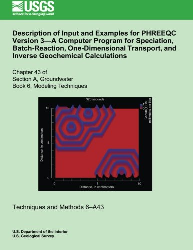 9781500563103: Description of Input and Examples for PHREEQC Version 3?A Computer Program for Speciation, Batch-Reaction, One-Dimensional Transport, and Inverse Geochemical Calculations