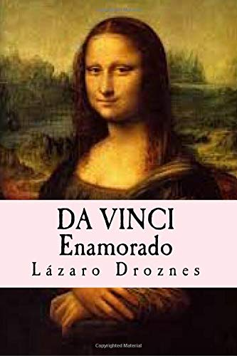 Da Vinci Enamorado La interminable historia de: Lazaro Droznes