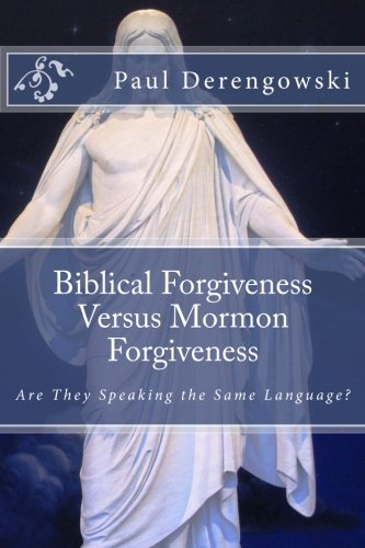9781500566616: Biblical Forgiveness Versus Mormon Forgiveness: Why the Latter-day Saint Will Die in His Sins
