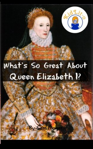 9781500566845: What's So Great About Queen Elizabeth I?: A Biography of Queen Elizabeth Just for Kids! (Volume 15)