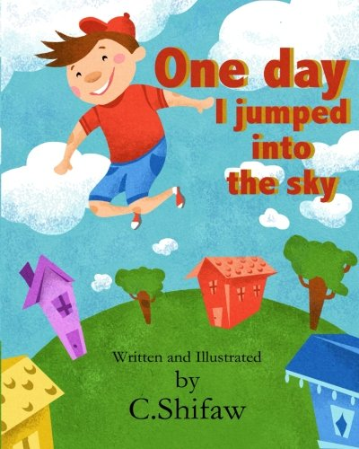 One Day I Jumped into the Sky: I like to Jump: C Shifaw