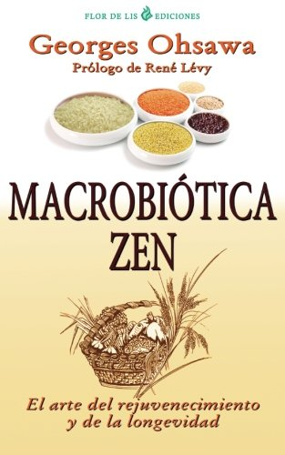 Macrobiotica Zen: El arte del rejuvenecimiento y: Ohsawa, Georges