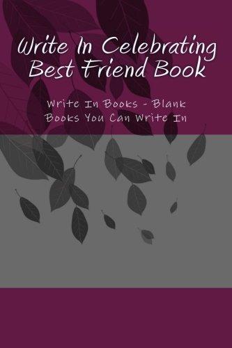 9781500569747: Write In Celebrating Best Friend Book: Write In Books - Blank Books You Can Write In