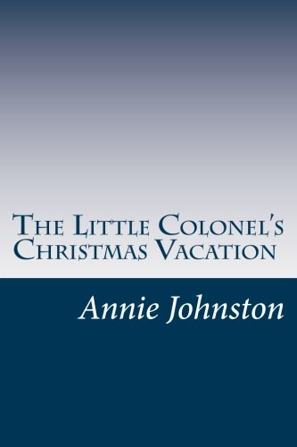 The Little Colonel's Christmas Vacation: Johnston, Annie F.