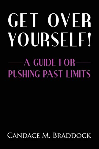 Get Over Yourself!: A Guide For Pushing Past Limits: Candace M. Braddock