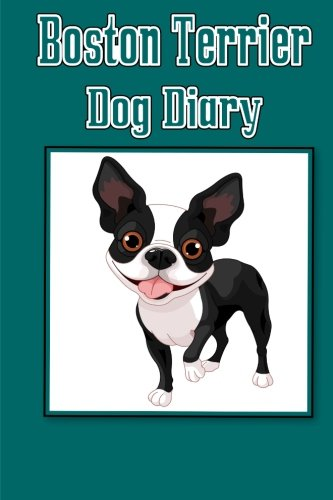 9781500575151: Boston Terrier Dog Diary (Dog Diaries): Create a dog scrapbook, dog diary, or dog journal for your dog