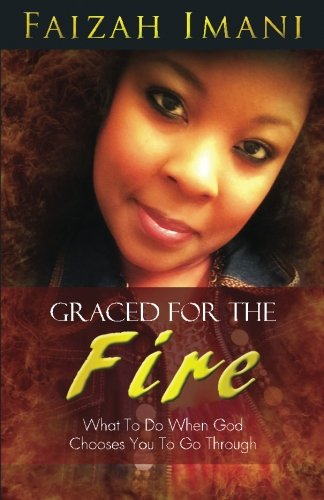 9781500576233: Graced For The Fire: What To Do When God Chooses You To Go Through